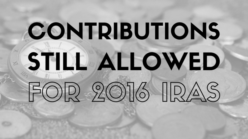 Contributions Still Allowed for 2016 IRAs