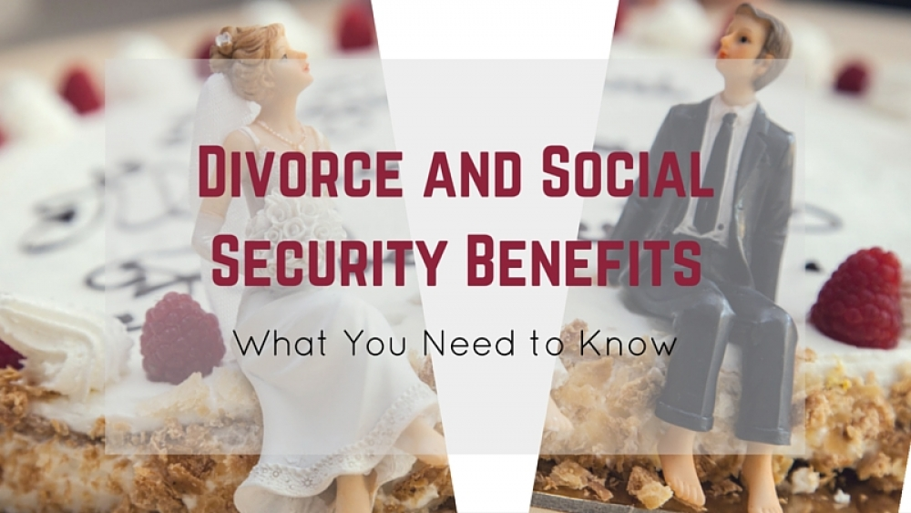 Divorce and Social Security Benefits: What You Need to Know