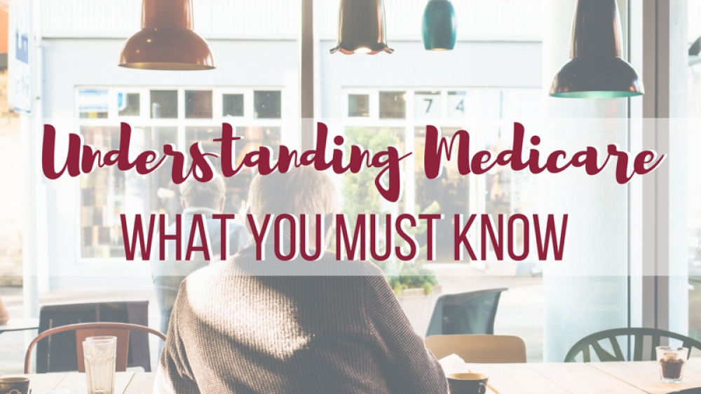 Understanding Medicare – What You Must Know