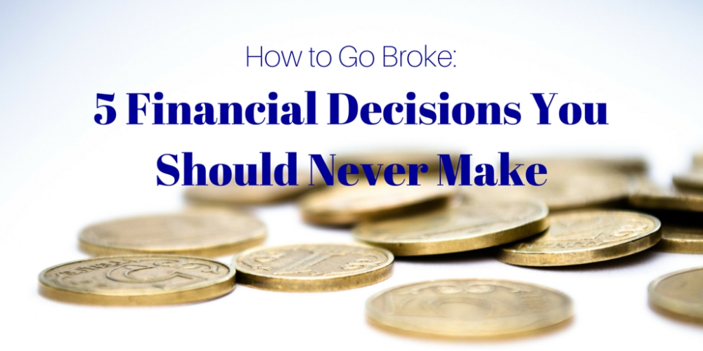 5 Financial Decisions you should never make