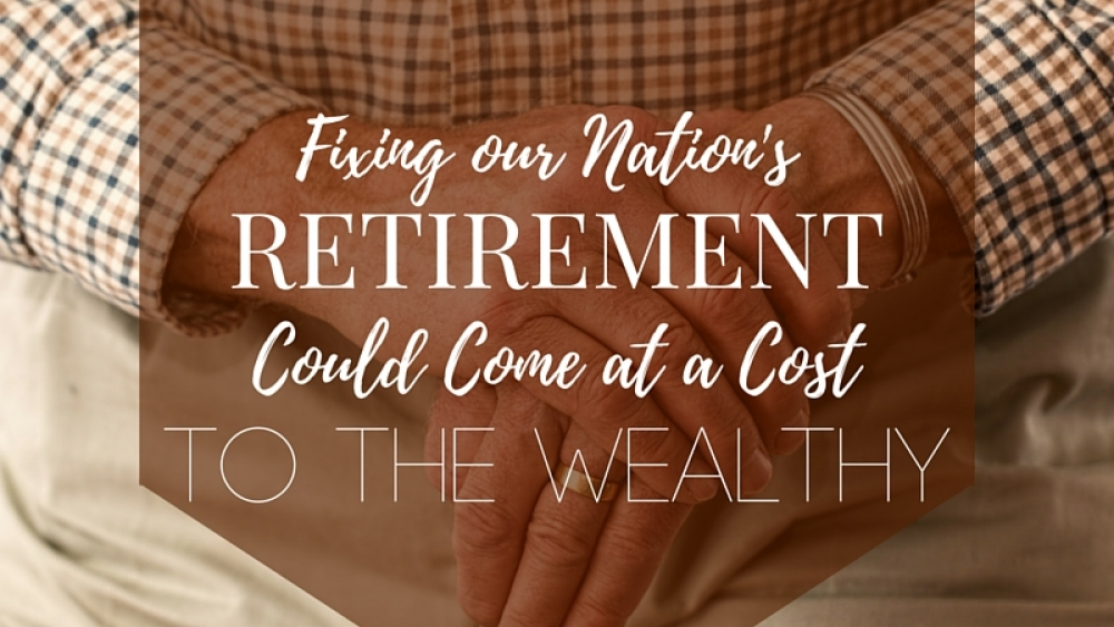 Fixing Our Nation's Retirement could come at a Cost to the Wealthy