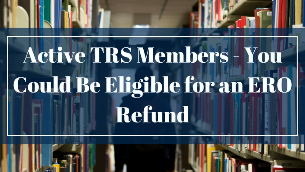Active TRS Members – You Could Be Eligible for an ERO Refund