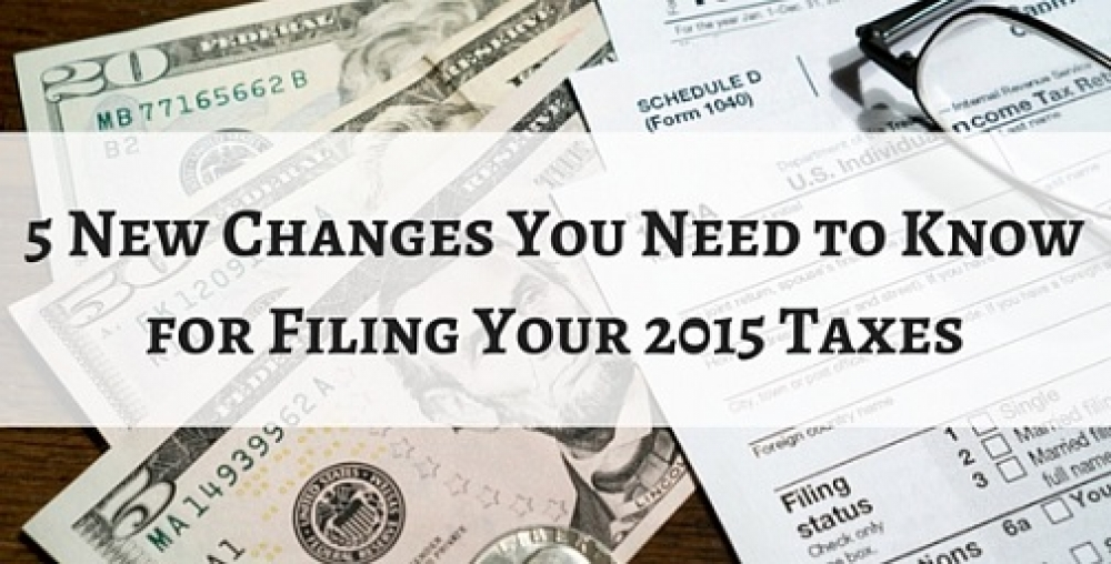 5 New Changes You Need to Know for Filing Your 2015 Taxes