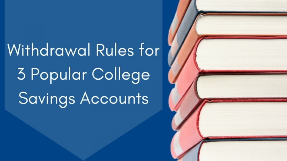 Withdrawal Rules for 3 Popular College Saving Accounts