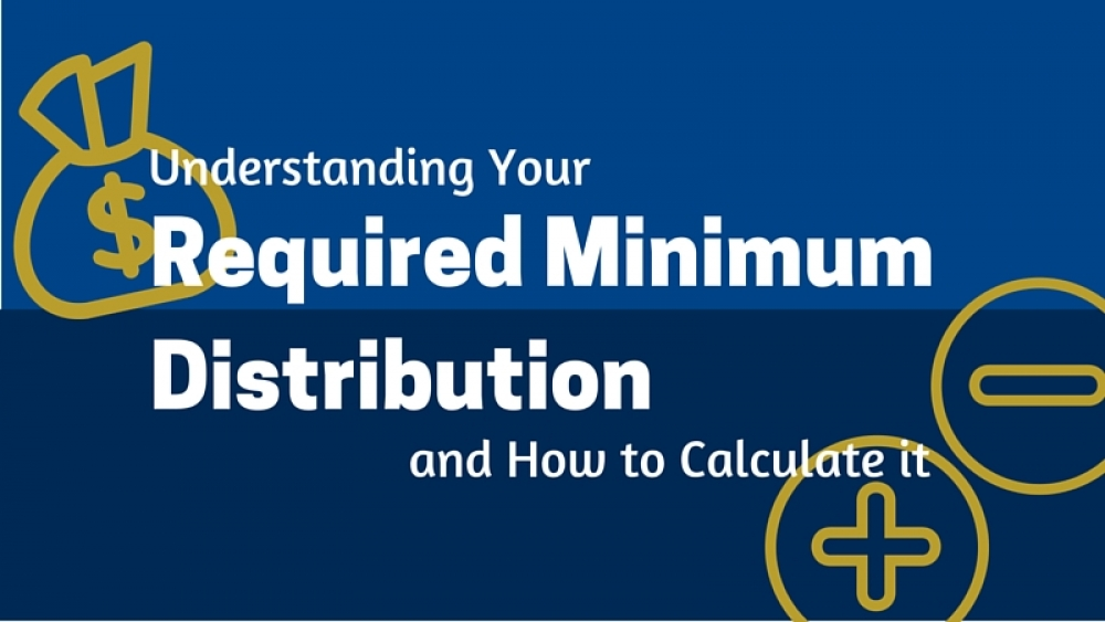 Understanding Your Required Minimum Distribution  and How to Calculate It