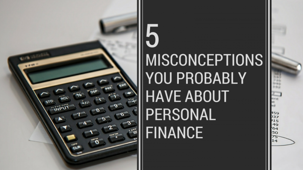 5 Misconceptions You Probably Have about Personal Finance