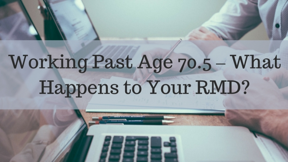 Working Past Age 70.5 – What Happens to Your RMD?