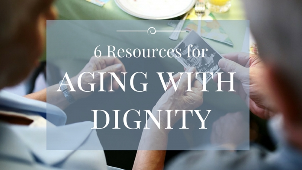 6 Resources for Aging With Dignity